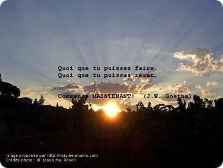 N'aie pas de regrets ni remords : Quoi que tu puisses faire, quoi que tu puisses rêver, commence maintenant! (J.W. Goethe)