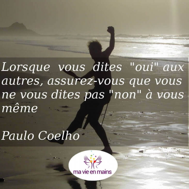 Lorsque vous dites oui aux autres, assurez-vous que vous ne vous dites pas non à vous même Paulo Coelho