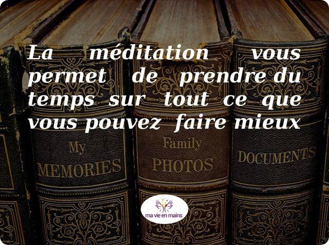La méditation vous permet de prendre du temps sur tout ce que vous pouvez faire mieux