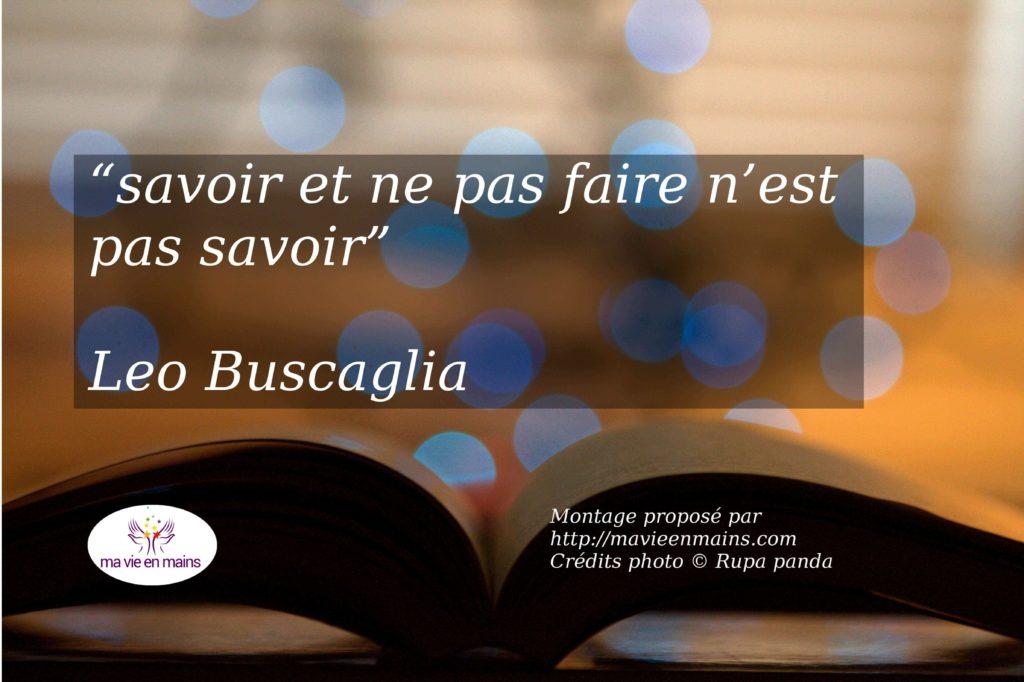 """comment devenir riche citation de Leo Buscaglia """"Savoir et ne pas faire n'est pas savoir"""""""