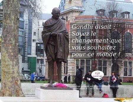 """Gandhi disait : """"soyez le changement que vous souhaitez pour ce monde !"""""""