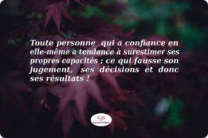 Attention, l'excès de confiance en soi est fatal : il fausse nos capacités de jugement, donc nos décisions et résultats !